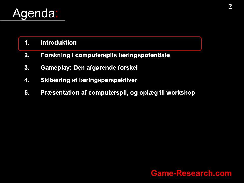 2 2 Game-Research.com Agenda: 1.Introduktion 2.Forskning i computerspils læringspotentiale 3.Gameplay: Den afgørende forskel 4.Skitsering af læringsperspektiver 5.Præsentation af computerspil, og oplæg til workshop