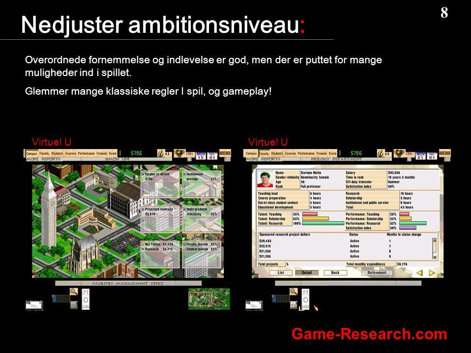 8 8 Game-Research.com Nedjuster ambitionsniveau: Overordnede fornemmelse og indlevelse er god, men der er puttet for mange muligheder ind i spillet.