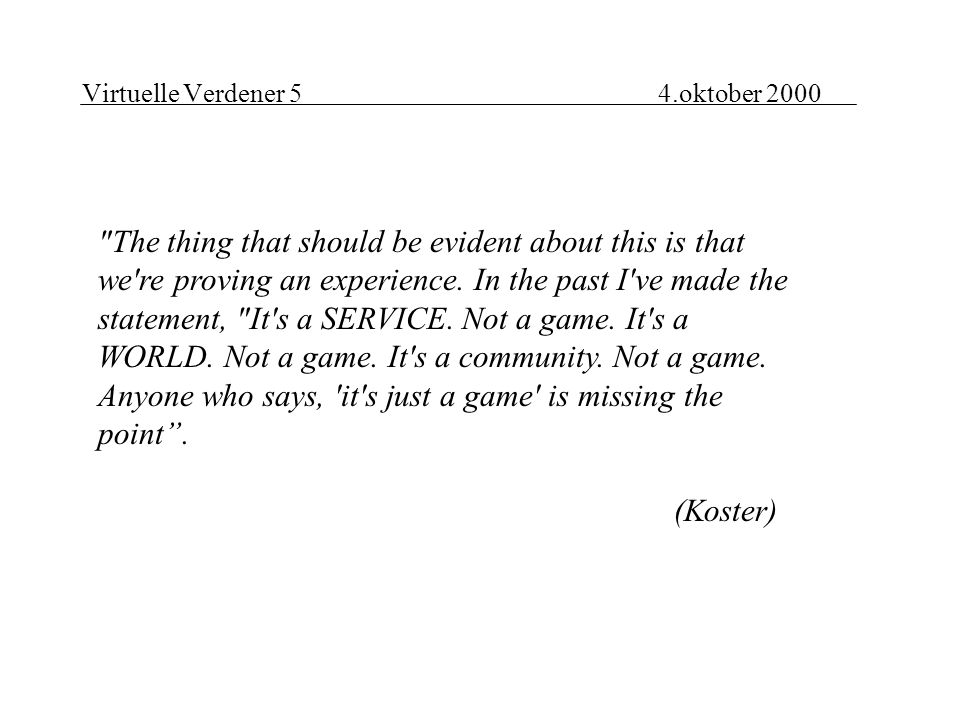 Virtuelle Verdener 54.oktober 2000 The thing that should be evident about this is that we re proving an experience.
