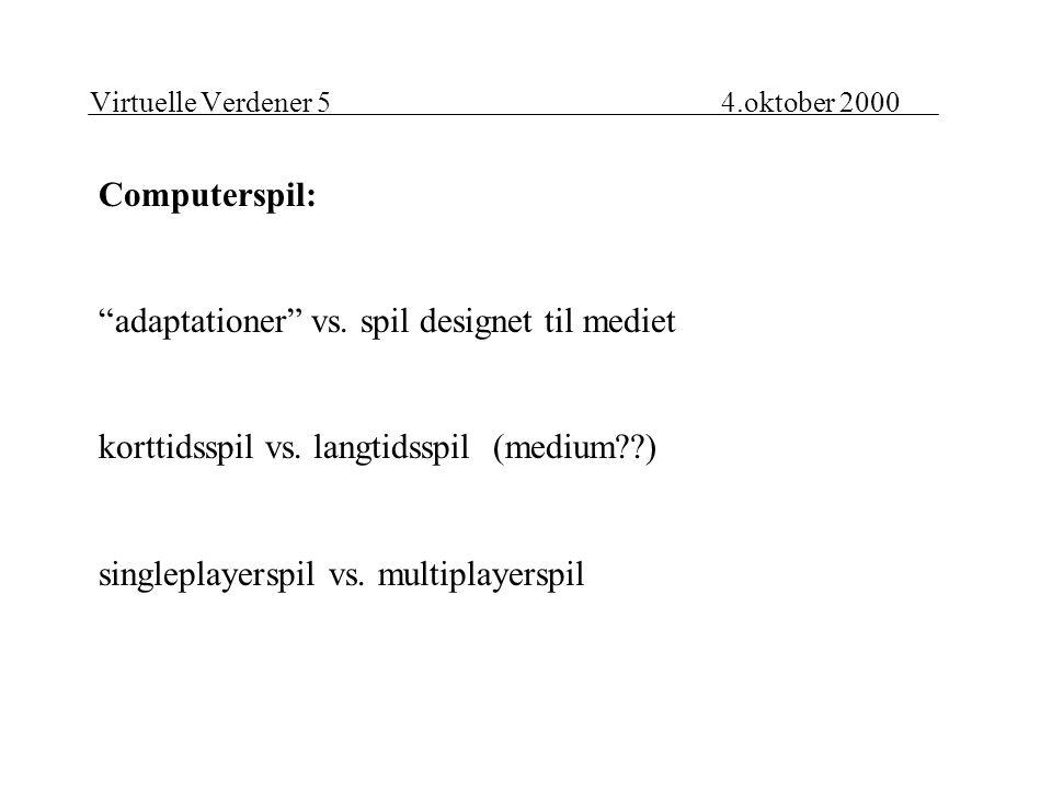 Virtuelle Verdener 54.oktober 2000 Computerspil: adaptationer vs.
