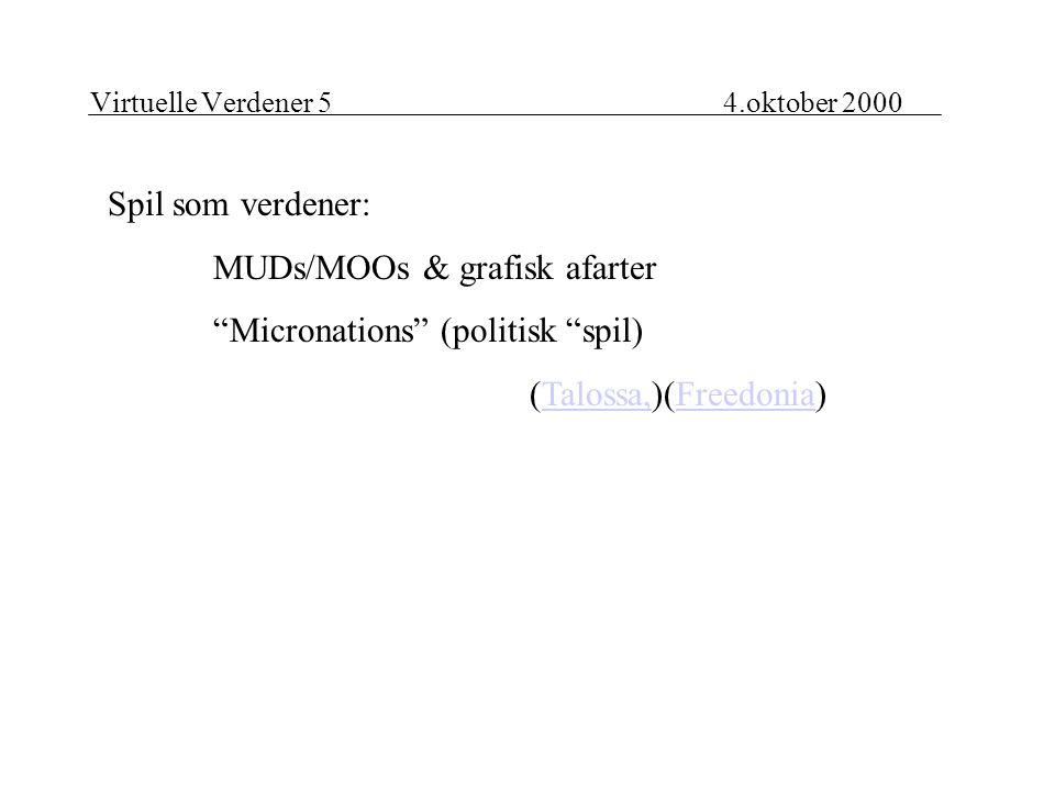 Virtuelle Verdener 54.oktober 2000 Spil som verdener: MUDs/MOOs & grafisk afarter Micronations (politisk spil) (Talossa,)(Freedonia)Talossa,Freedonia