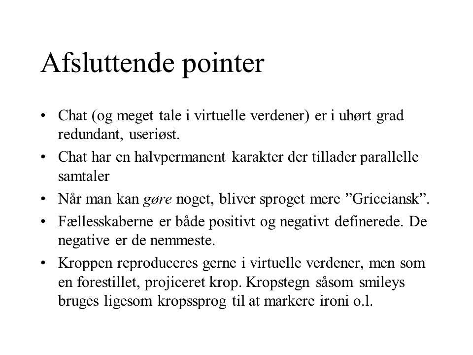Afsluttende pointer Chat (og meget tale i virtuelle verdener) er i uhørt grad redundant, useriøst.