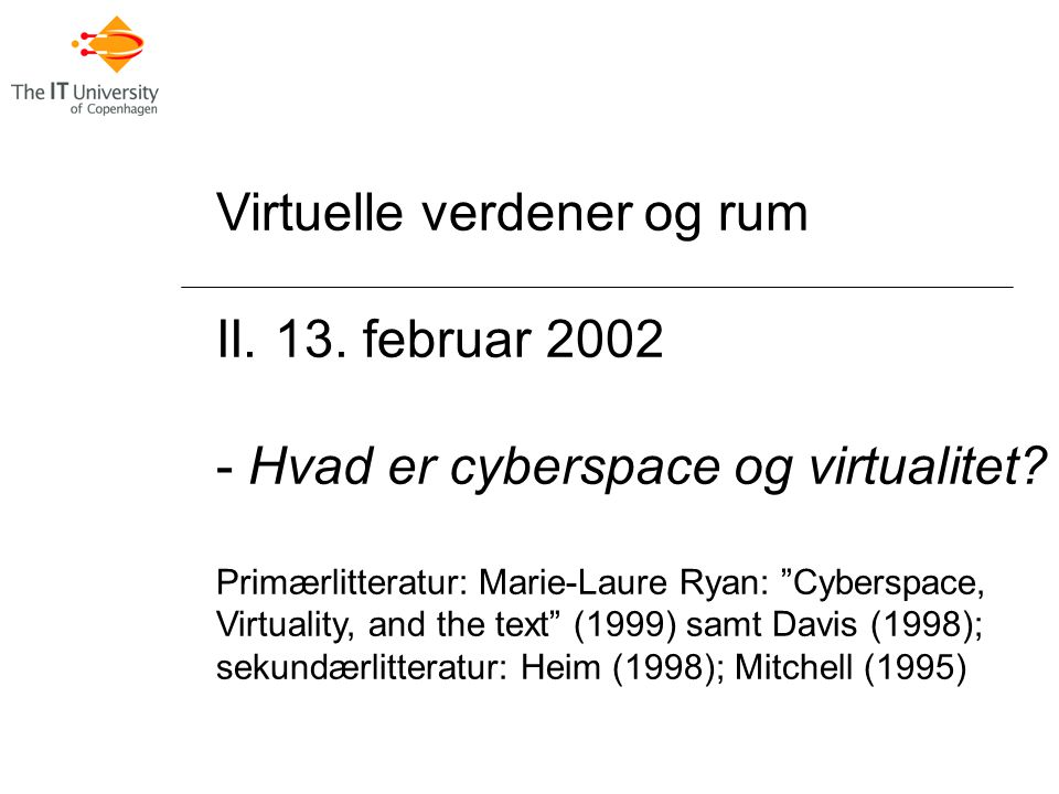Virtuelle verdener og rum II. 13. februar 2002 - Hvad er cyberspace og virtualitet.
