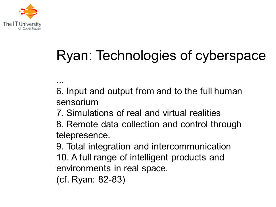 Ryan: Technologies of cyberspace... 6. Input and output from and to the full human sensorium 7.