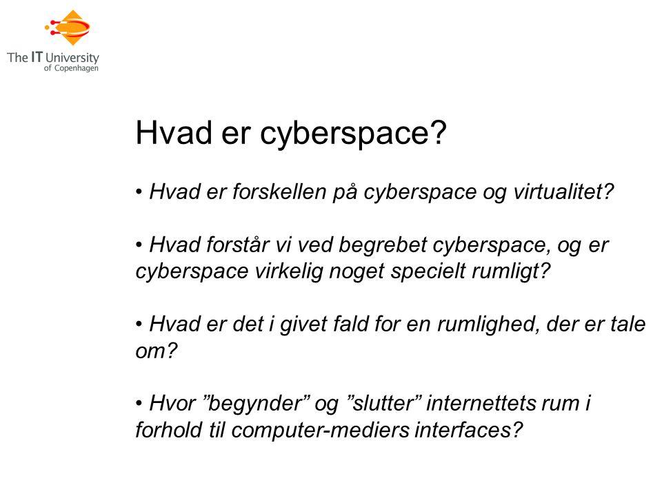Hvad er cyberspace. Hvad er forskellen på cyberspace og virtualitet.