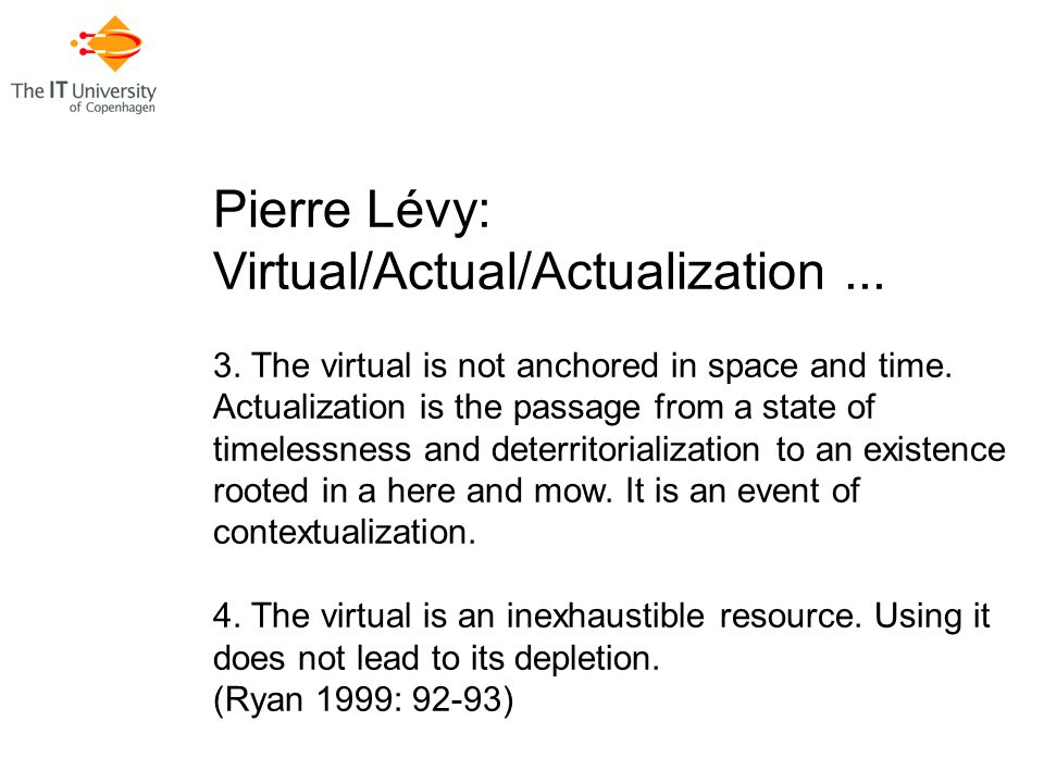 Pierre Lévy: Virtual/Actual/Actualization... 3. The virtual is not anchored in space and time.