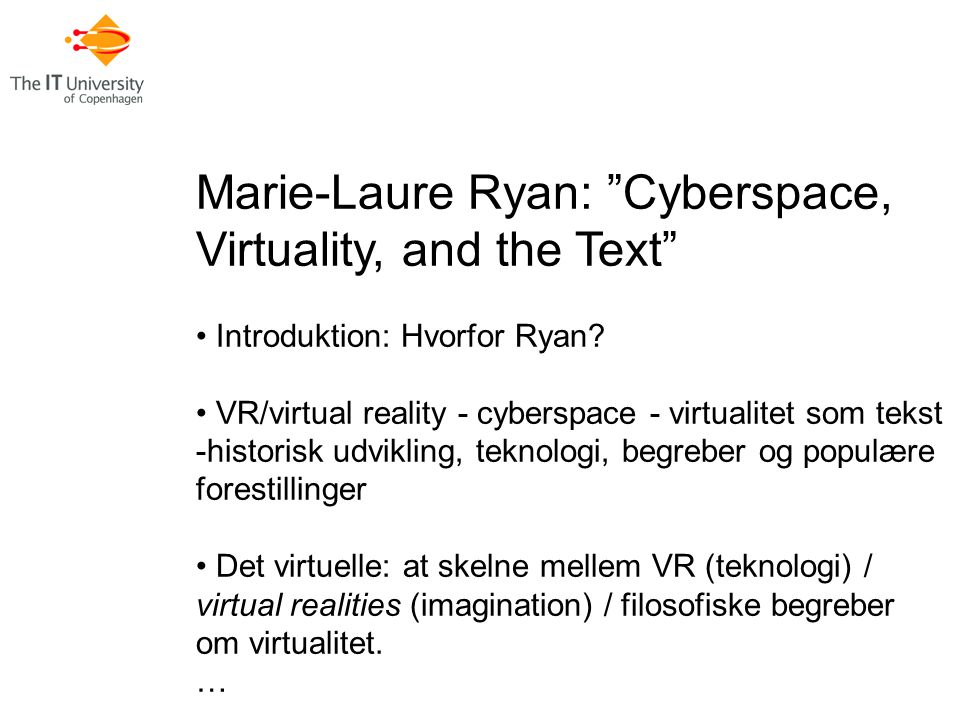 Marie-Laure Ryan: Cyberspace, Virtuality, and the Text Introduktion: Hvorfor Ryan.
