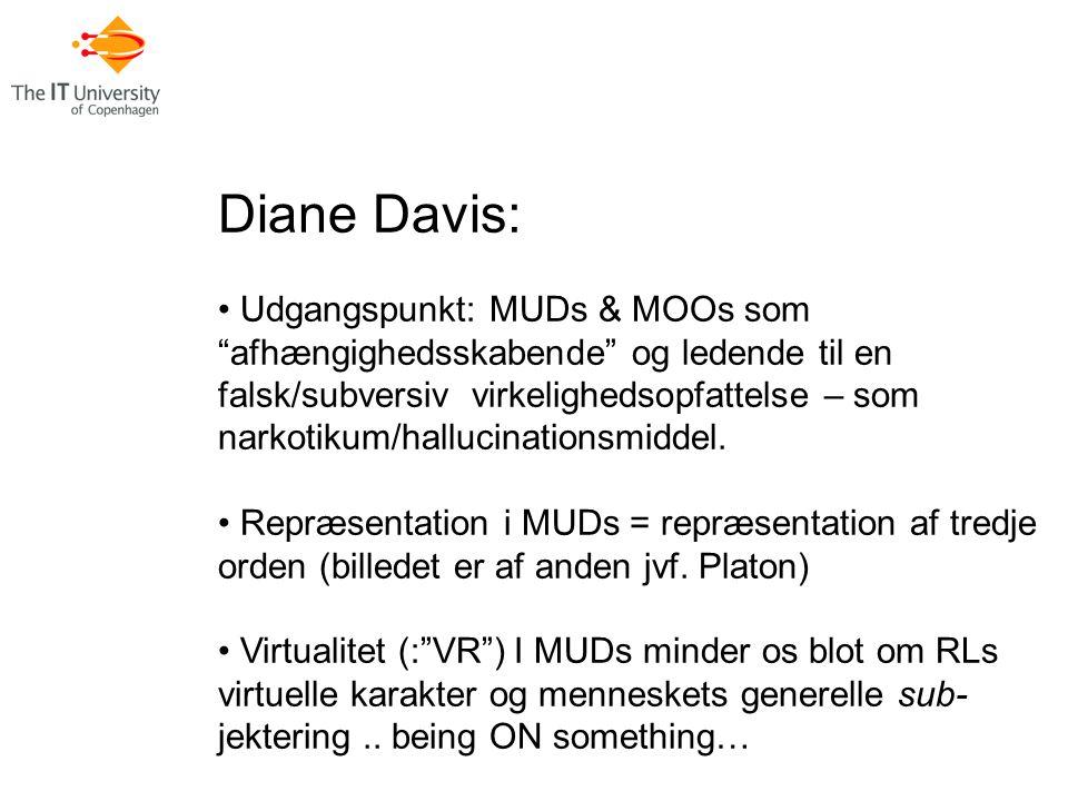 Diane Davis: Udgangspunkt: MUDs & MOOs som afhængighedsskabende og ledende til en falsk/subversiv virkelighedsopfattelse – som narkotikum/hallucinationsmiddel.