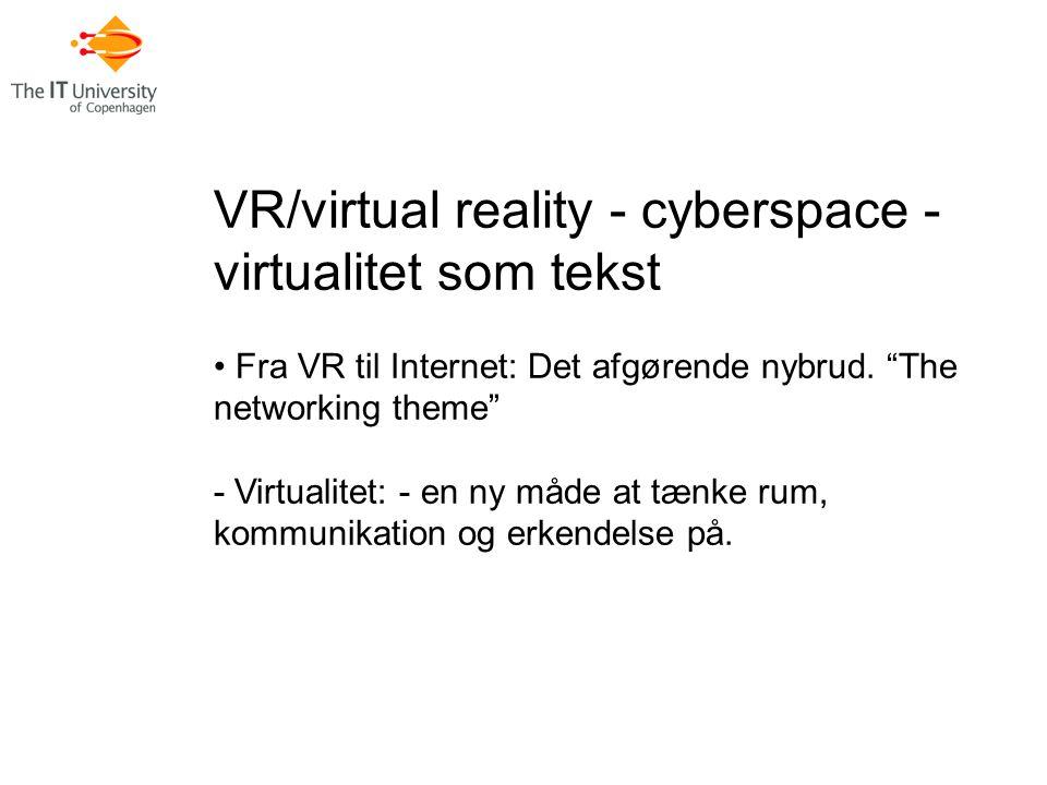 VR/virtual reality - cyberspace - virtualitet som tekst Fra VR til Internet: Det afgørende nybrud.