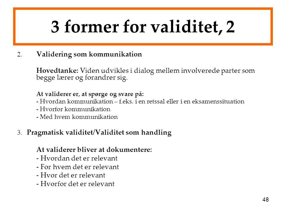 48 3 former for validitet, 2 2. Validering som kommunikation Hovedtanke: Viden udvikles i dialog mellem involverede parter som begge lærer og forandre