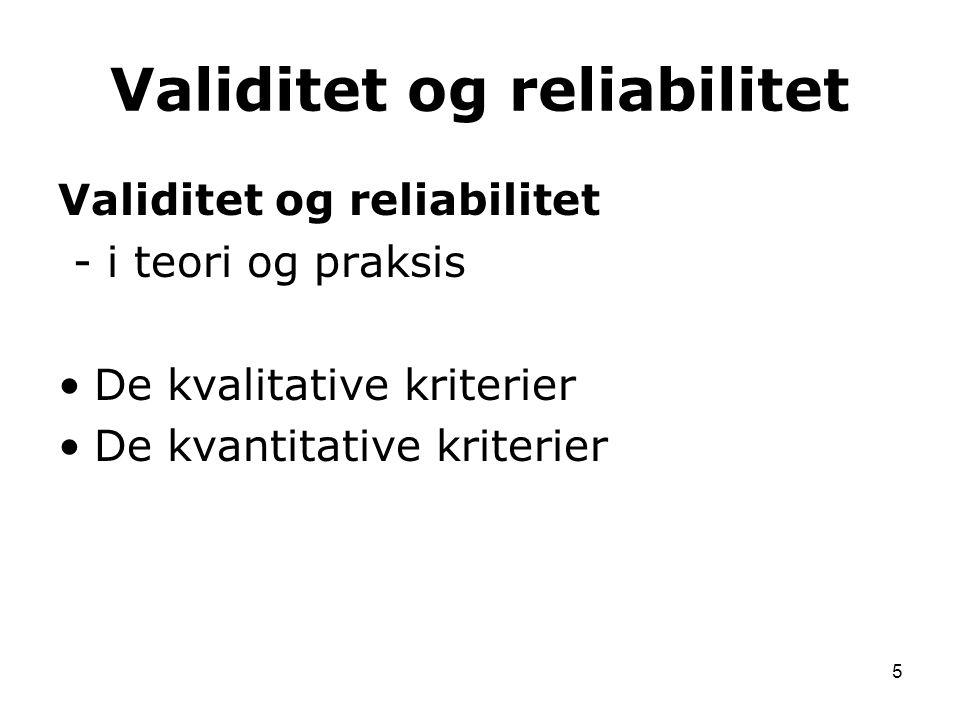 5 Validitet og reliabilitet - i teori og praksis De kvalitative kriterier De kvantitative kriterier Validitet og reliabilitet