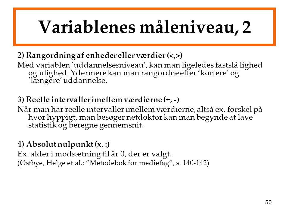50 Variablenes måleniveau, 2 2) Rangordning af enheder eller værdier ( ) Med variablen 'uddannelsesniveau', kan man ligeledes fastslå lighed og ulighe
