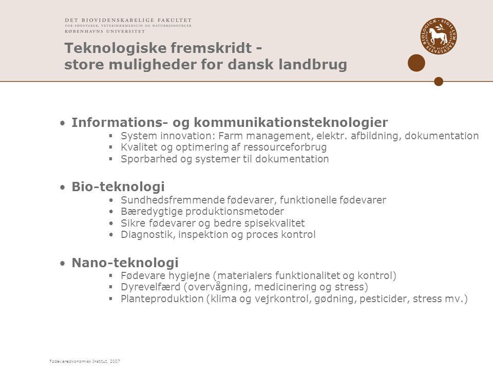 Fødevareøkonomisk Institut, 2007 Teknologiske fremskridt - store muligheder for dansk landbrug Informations- og kommunikationsteknologier  System innovation: Farm management, elektr.
