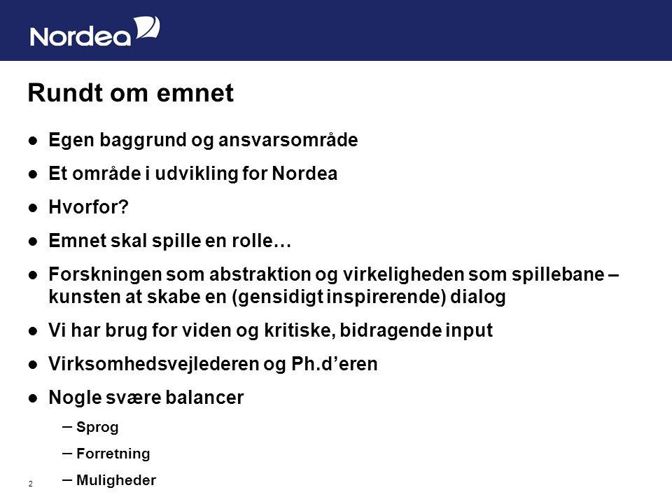 2 Rundt om emnet Egen baggrund og ansvarsområde Et område i udvikling for Nordea Hvorfor.