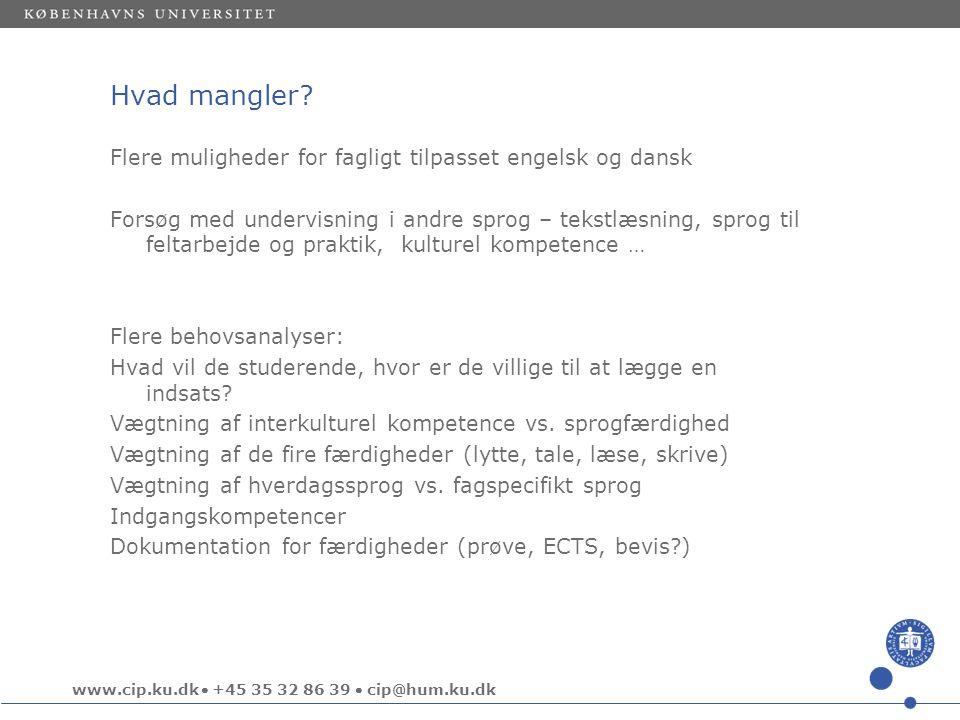 www.cip.ku.dk  +45 35 32 86 39  cip@hum.ku.dk Hvad mangler.