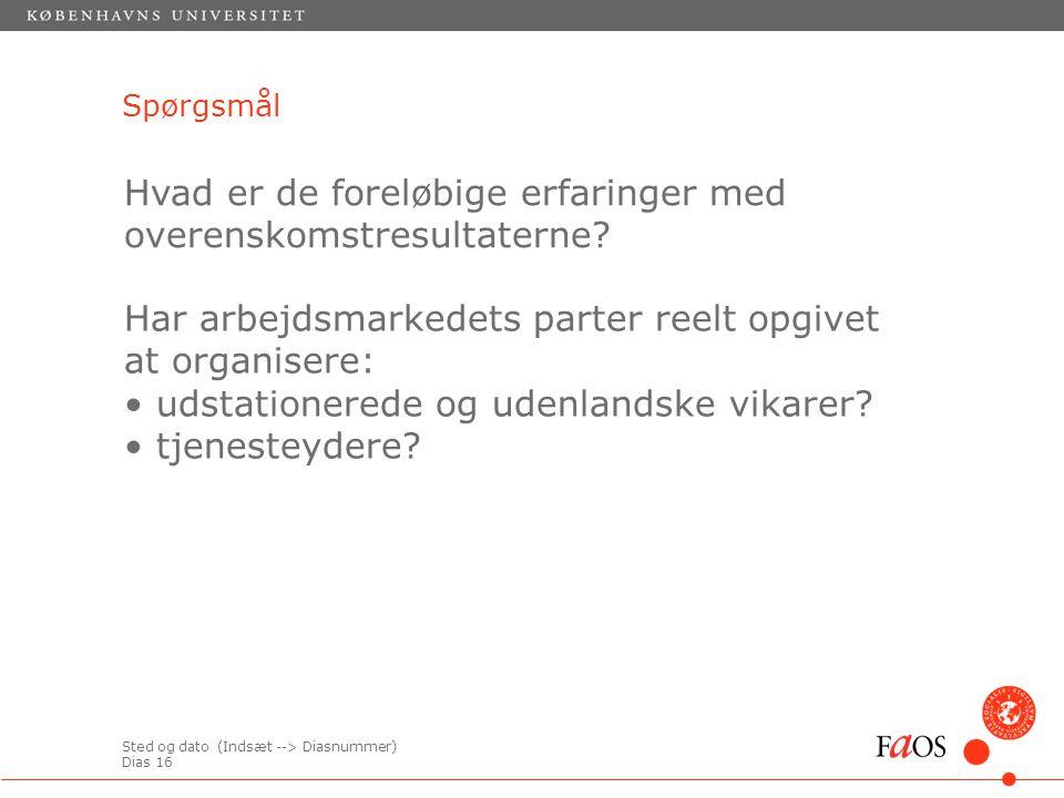 Sted og dato (Indsæt --> Diasnummer) Dias 16 Spørgsmål Har arbejdsmarkedets parter reelt opgivet at organisere: udstationerede og udenlandske vikarer.