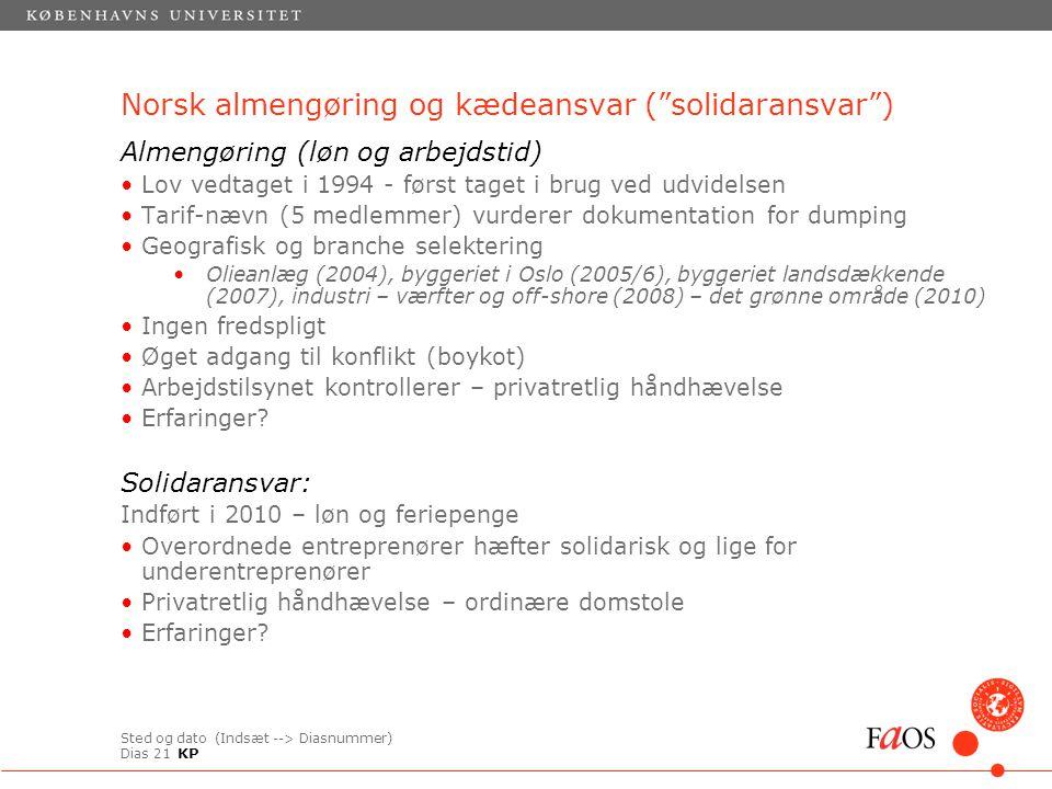 Sted og dato (Indsæt --> Diasnummer) Dias 21 Almengøring (løn og arbejdstid) Lov vedtaget i 1994 - først taget i brug ved udvidelsen Tarif-nævn (5 medlemmer) vurderer dokumentation for dumping Geografisk og branche selektering Olieanlæg (2004), byggeriet i Oslo (2005/6), byggeriet landsdækkende (2007), industri – værfter og off-shore (2008) – det grønne område (2010) Ingen fredspligt Øget adgang til konflikt (boykot) Arbejdstilsynet kontrollerer – privatretlig håndhævelse Erfaringer.