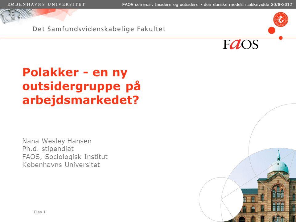 Dias 1 FAOS seminar: Insidere og outsidere - den danske models rækkevidde 30/8-2012 Polakker - en ny outsidergruppe på arbejdsmarkedet.