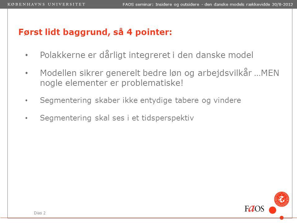 Dias 2 FAOS seminar: Insidere og outsidere - den danske models rækkevidde 30/8-2012 Først lidt baggrund, så 4 pointer: Polakkerne er dårligt integreret i den danske model Modellen sikrer generelt bedre løn og arbejdsvilkår …MEN nogle elementer er problematiske.