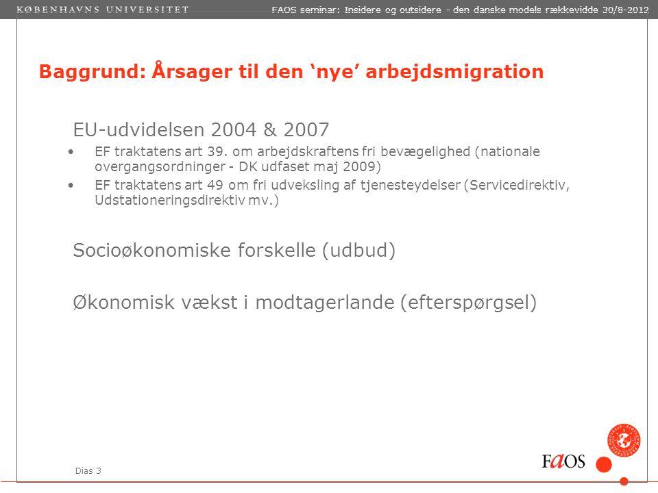 Dias 3 FAOS seminar: Insidere og outsidere - den danske models rækkevidde 30/8-2012 Baggrund: Årsager til den 'nye' arbejdsmigration EU-udvidelsen 2004 & 2007 EF traktatens art 39.