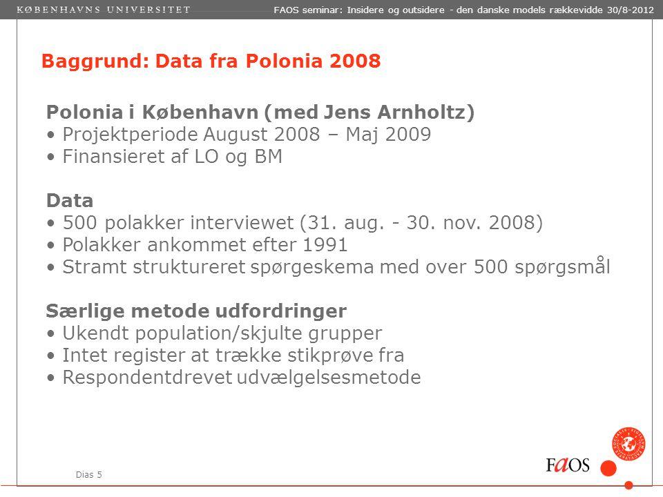 Dias 5 Baggrund: Data fra Polonia 2008 Polonia i København (med Jens Arnholtz) Projektperiode August 2008 – Maj 2009 Finansieret af LO og BM Data 500 polakker interviewet (31.