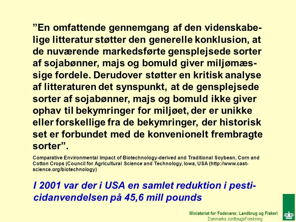 Ministeriet for Fødevarer, Landbrug og Fiskeri Danmarks JordbrugsForskning En omfattende gennemgang af den videnskabe- lige litteratur støtter den generelle konklusion, at de nuværende markedsførte gensplejsede sorter af sojabønner, majs og bomuld giver miljømæs- sige fordele.