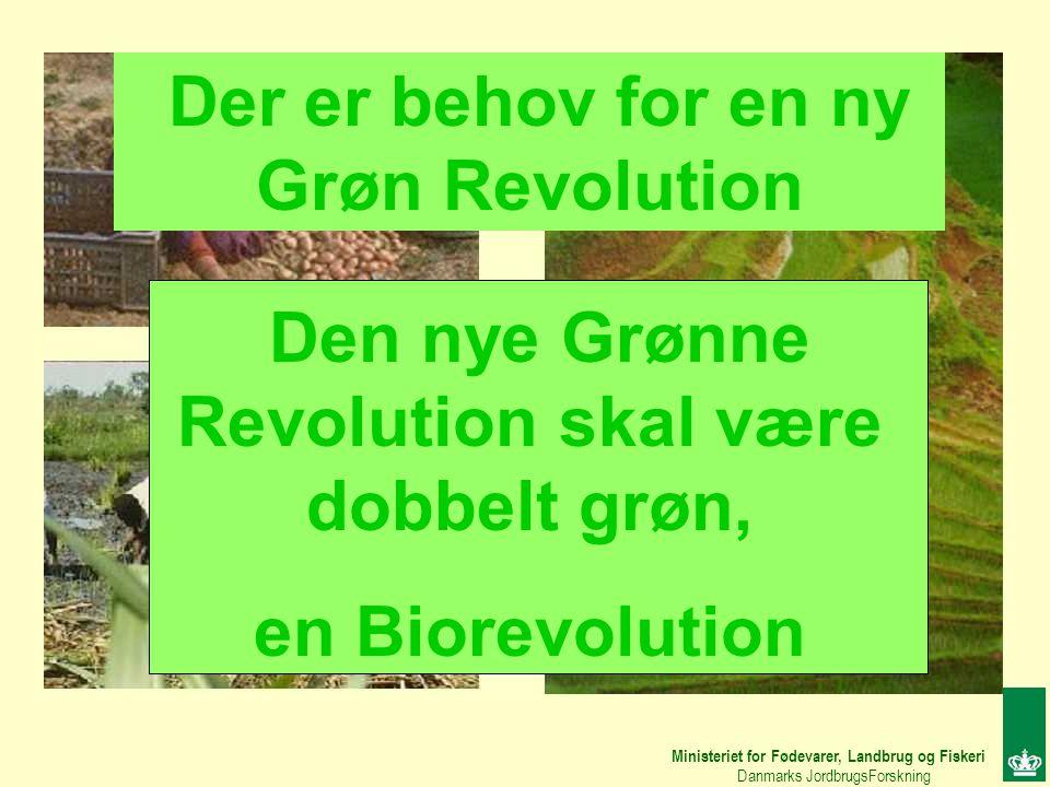 Ministeriet for Fødevarer, Landbrug og Fiskeri Danmarks JordbrugsForskning Den nye Grønne Revolution skal være dobbelt grøn, en Biorevolution Der er behov for en ny Grøn Revolution