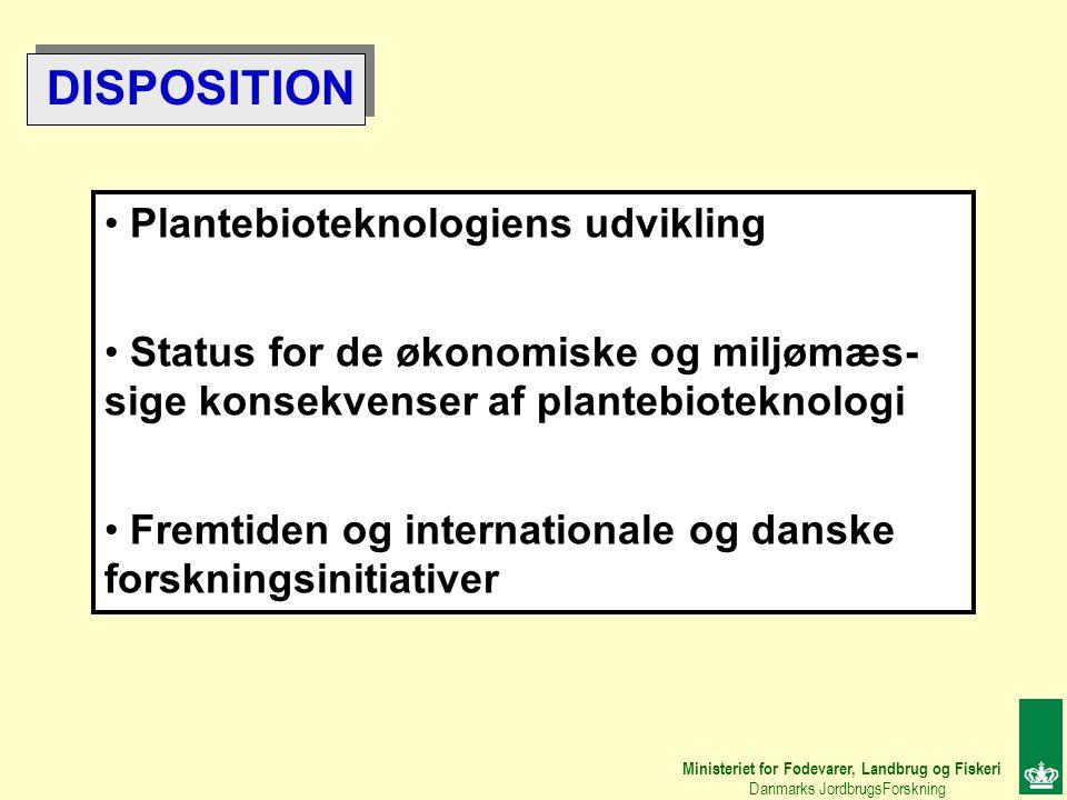 Ministeriet for Fødevarer, Landbrug og Fiskeri Danmarks JordbrugsForskning Plantebioteknologiens udvikling Status for de økonomiske og miljømæs- sige konsekvenser af plantebioteknologi Fremtiden og internationale og danske forskningsinitiativer DISPOSITION