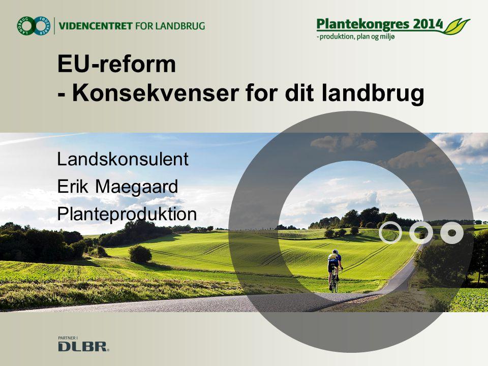 EU-reform - Konsekvenser for dit landbrug Landskonsulent Erik Maegaard Planteproduktion