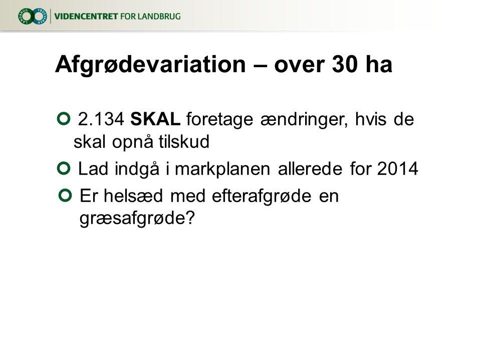 2.134 SKAL foretage ændringer, hvis de skal opnå tilskud Lad indgå i markplanen allerede for 2014 Er helsæd med efterafgrøde en græsafgrøde.
