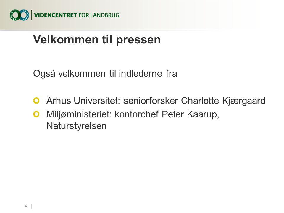 4...| Velkommen til pressen Også velkommen til indlederne fra Århus Universitet: seniorforsker Charlotte Kjærgaard Miljøministeriet: kontorchef Peter Kaarup, Naturstyrelsen