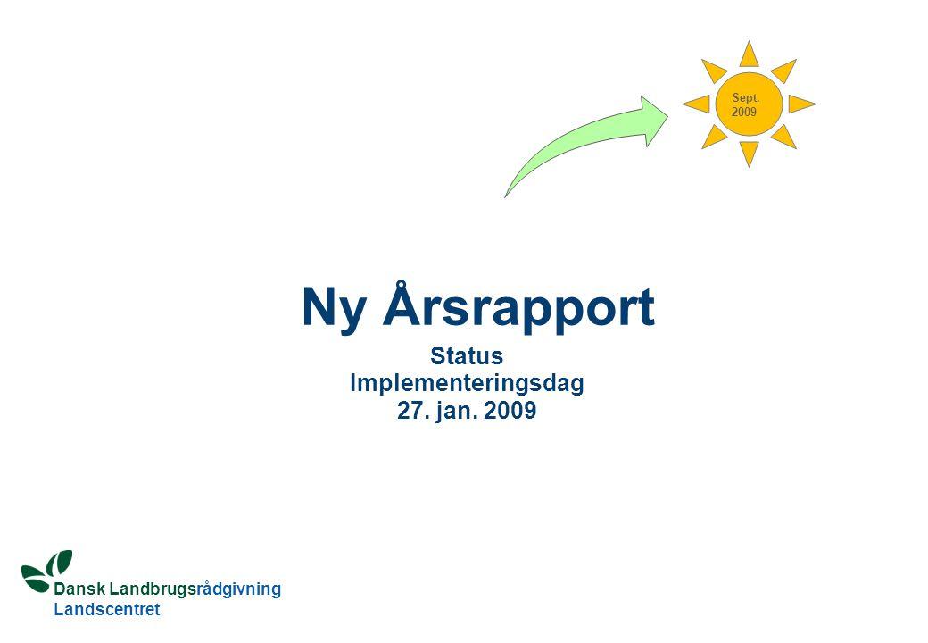 Dansk Landbrugsrådgivning Landscentret Sept. 2009 Ny Årsrapport Status Implementeringsdag 27.