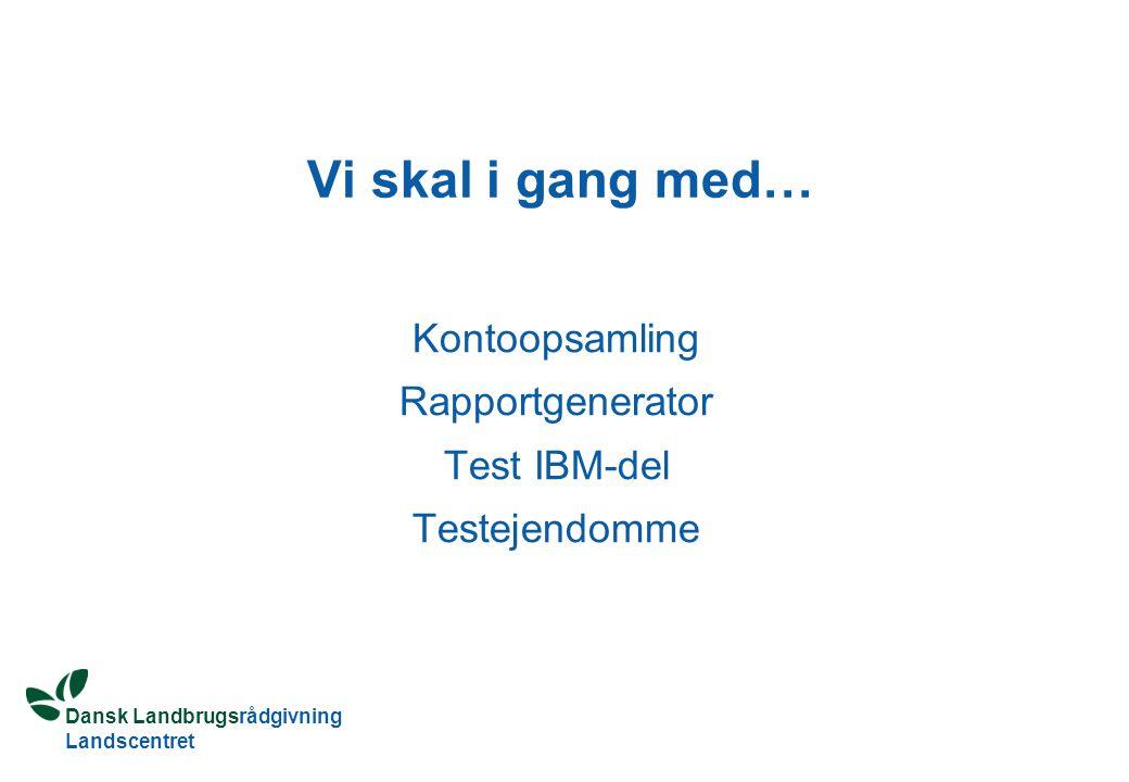 Dansk Landbrugsrådgivning Landscentret Vi skal i gang med… Kontoopsamling Rapportgenerator Test IBM-del Testejendomme
