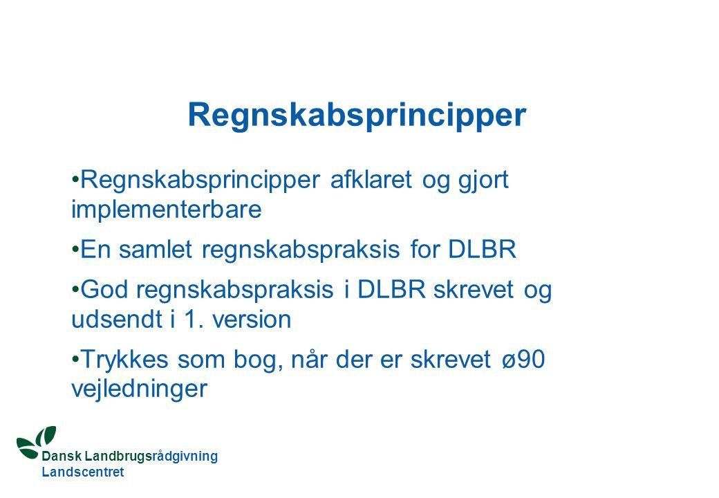Dansk Landbrugsrådgivning Landscentret Regnskabsprincipper Regnskabsprincipper afklaret og gjort implementerbare En samlet regnskabspraksis for DLBR God regnskabspraksis i DLBR skrevet og udsendt i 1.