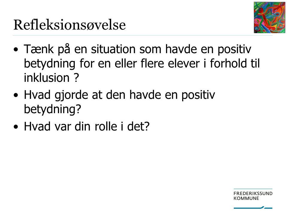 Refleksionsøvelse Tænk på en situation som havde en positiv betydning for en eller flere elever i forhold til inklusion .