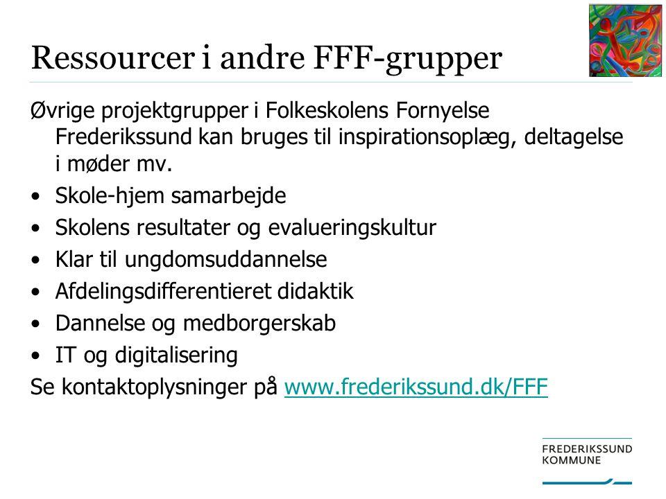 Ressourcer i andre FFF-grupper Øvrige projektgrupper i Folkeskolens Fornyelse Frederikssund kan bruges til inspirationsoplæg, deltagelse i møder mv.