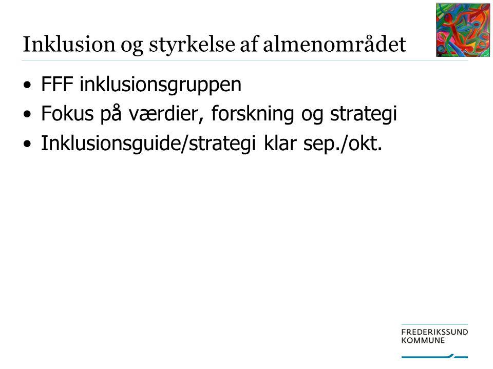 Inklusion og styrkelse af almenområdet FFF inklusionsgruppen Fokus på værdier, forskning og strategi Inklusionsguide/strategi klar sep./okt.