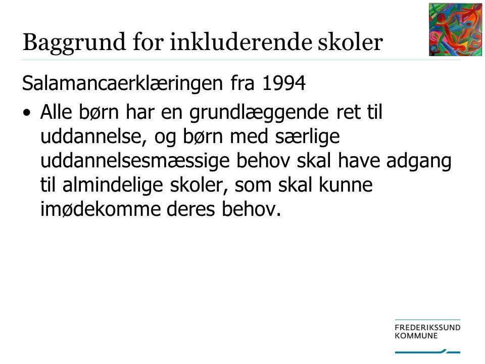 Baggrund for inkluderende skoler Salamancaerklæringen fra 1994 Alle børn har en grundlæggende ret til uddannelse, og børn med særlige uddannelsesmæssige behov skal have adgang til almindelige skoler, som skal kunne imødekomme deres behov.