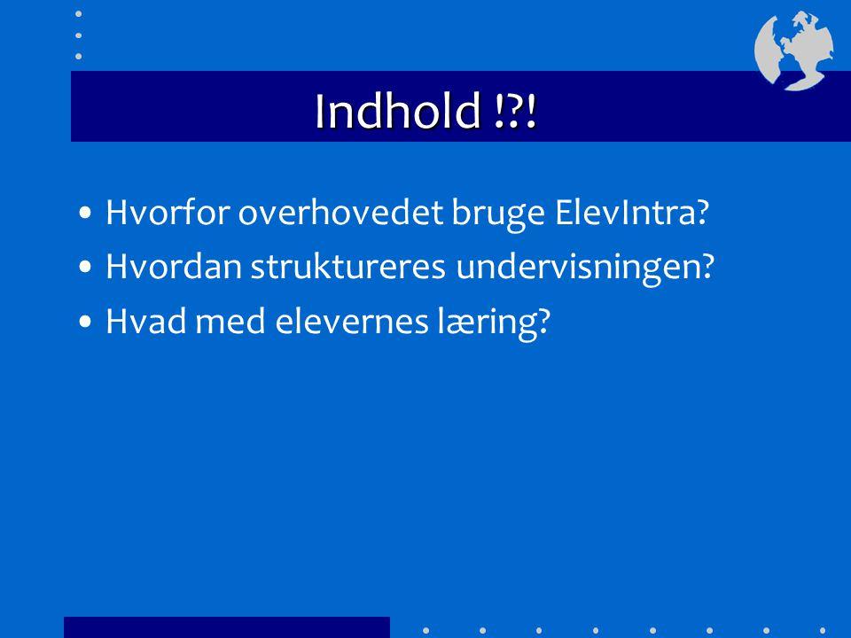 Indhold ! . Hvorfor overhovedet bruge ElevIntra. Hvordan struktureres undervisningen.