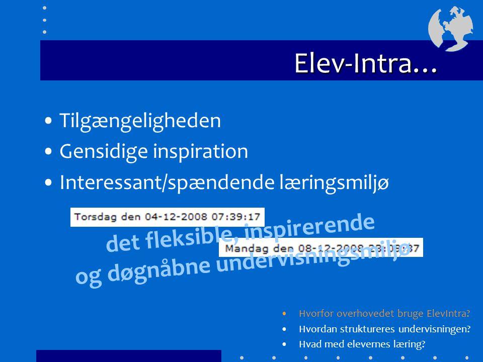 Elev-Intra… Tilgængeligheden Gensidige inspiration Interessant/spændende læringsmiljø Hvorfor overhovedet bruge ElevIntra.