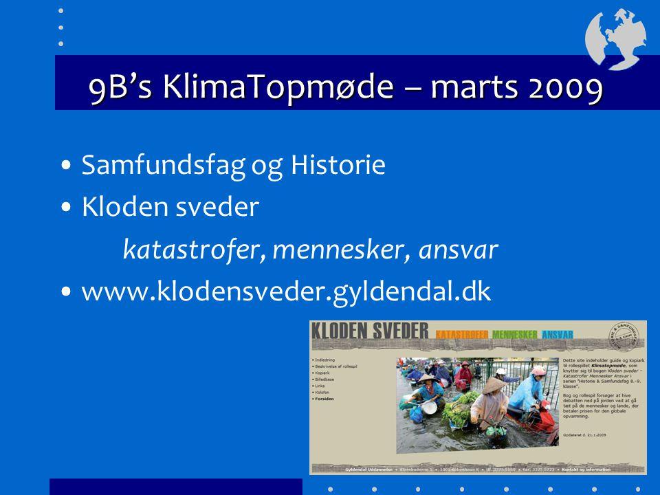 9B's KlimaTopmøde – marts 2009 Samfundsfag og Historie Kloden sveder katastrofer, mennesker, ansvar www.klodensveder.gyldendal.dk