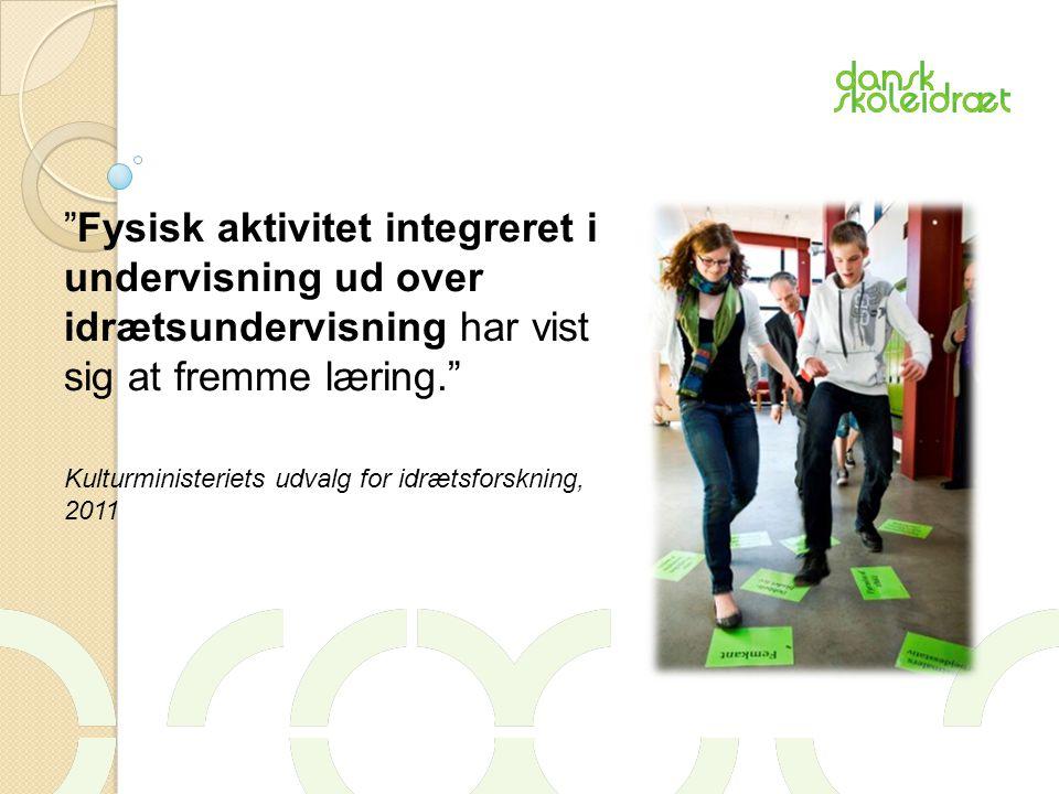 Fysisk aktivitet integreret i undervisning ud over idrætsundervisning har vist sig at fremme læring. Kulturministeriets udvalg for idrætsforskning, 2011