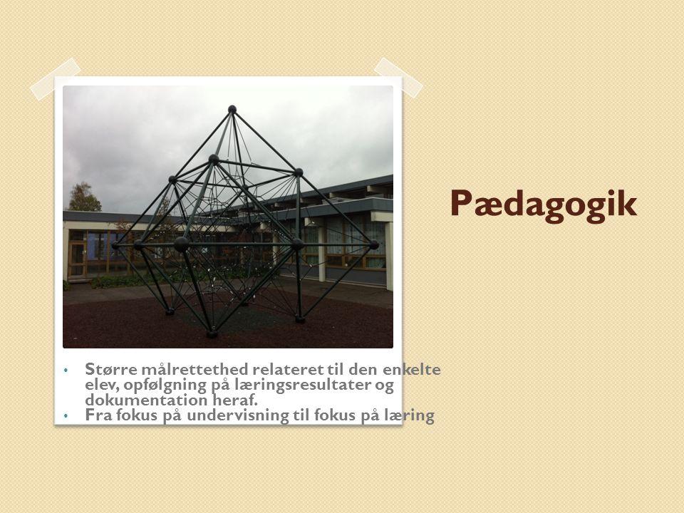 Pædagogik Større målrettethed relateret til den enkelte elev, opfølgning på læringsresultater og dokumentation heraf.