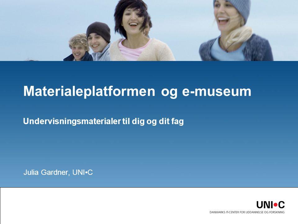 Julia Gardner, UNIC Materialeplatformen og e-museum Undervisningsmaterialer til dig og dit fag