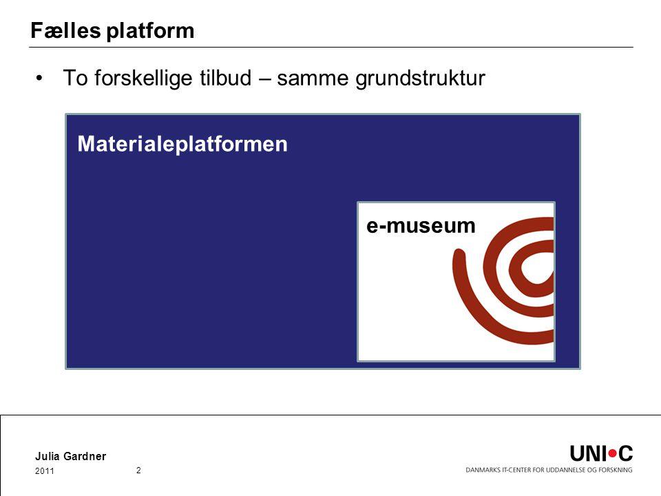 Fælles platform To forskellige tilbud – samme grundstruktur Julia Gardner 2011 2 Materialeplatformen e-museum