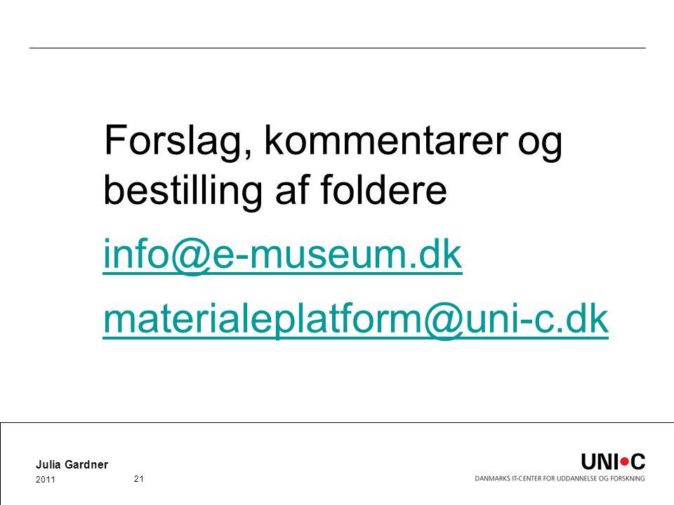 Forslag, kommentarer og bestilling af foldere info@e-museum.dk materialeplatform@uni-c.dk Julia Gardner 2011 21