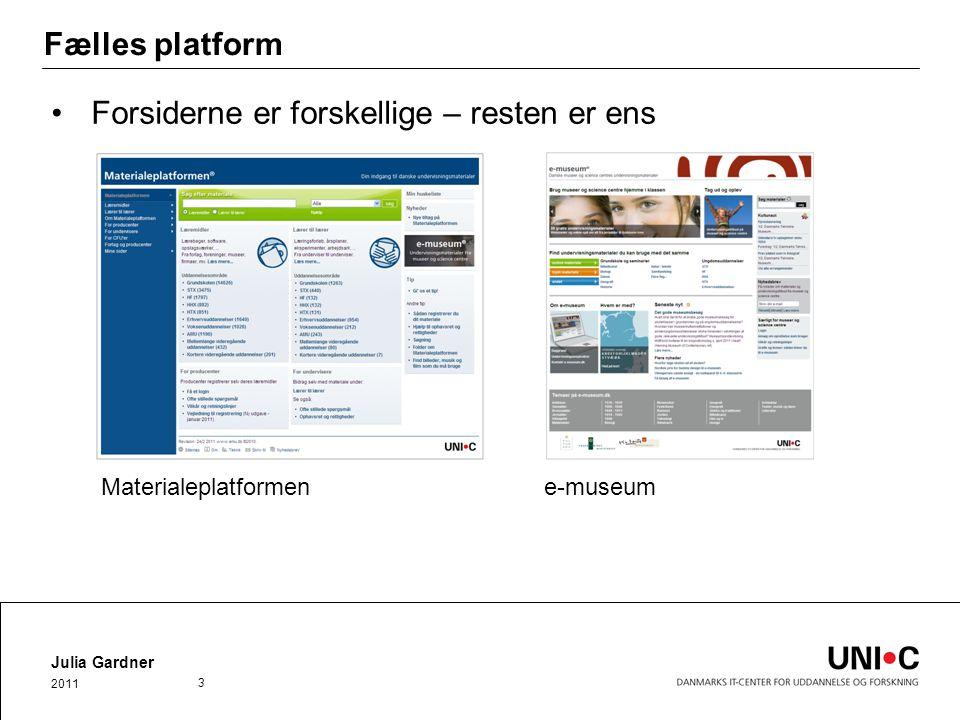 Fælles platform Forsiderne er forskellige – resten er ens Julia Gardner 2011 3 Materialeplatformen e-museum