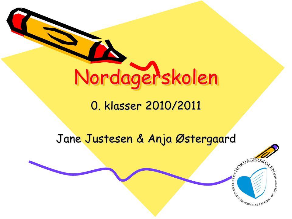 NordagerskolenNordagerskolen 0. klasser 2010/2011 Jane Justesen & Anja Østergaard