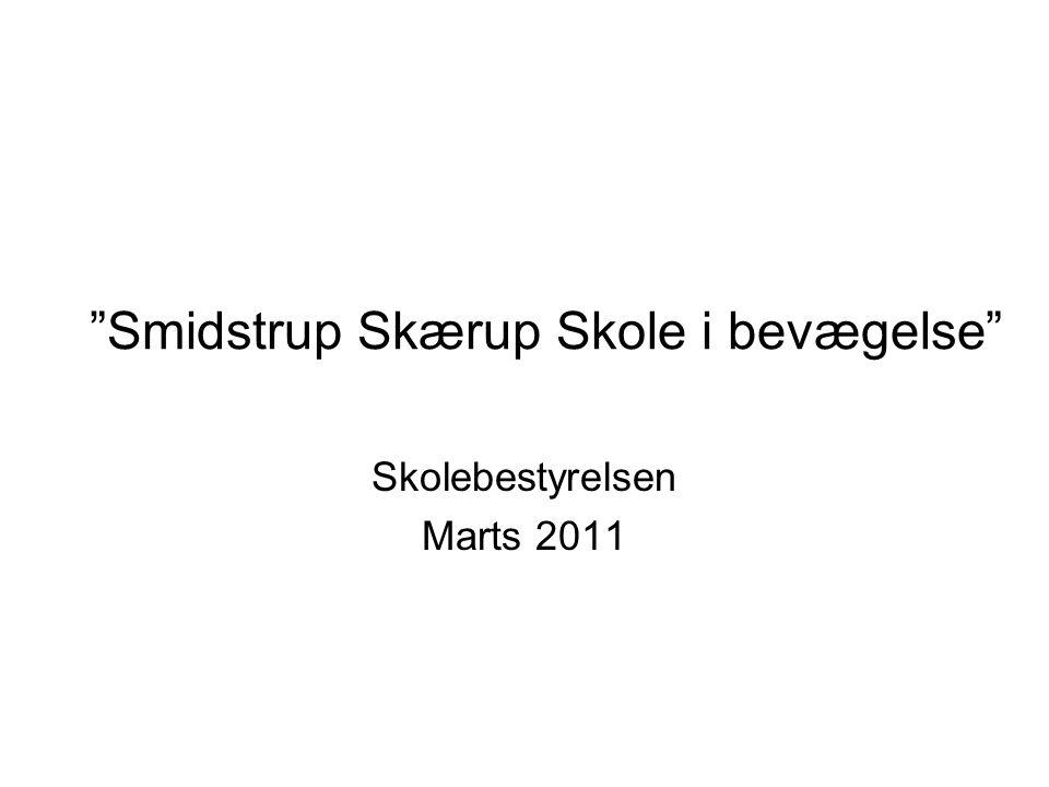 Smidstrup Skærup Skole i bevægelse Skolebestyrelsen Marts 2011