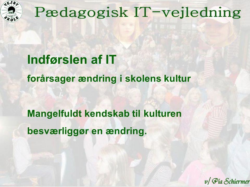 Indførslen af IT forårsager ændring i skolens kultur Mangelfuldt kendskab til kulturen besværliggør en ændring.